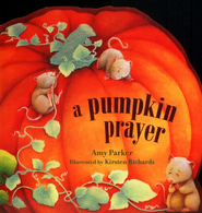 A Pumpkin Prayer  -     By: Amy Parker