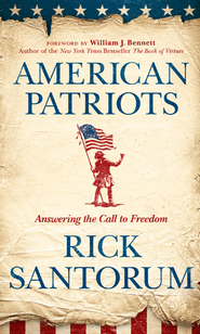 American Patriots: Answering the Call to Freedom - eBook  -     By: Rick Santorum