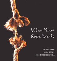 When Your Rope Breaks - Slightly Imperfect  -              By: Ruth Graham, Jerry Sittser, Joni Eareckson Tada
