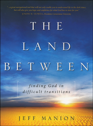 The Land Between: Finding God in Difficult Transitions  -              By: Jeff Manion