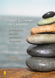 Strength and Courage for Caregivers: 30 Hope-Filled Morning and Evening Reflections - eBook  -     By: Terry Hargrave