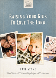 Raising Your Kids to Love the Lord  -              By: Dave Stone