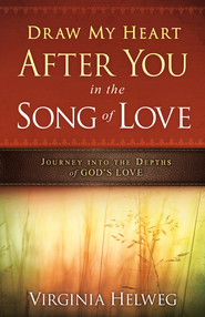 Draw Me Heart After You in the Song of Love: Journey Into the Depths of God's Love - eBook  -     By: Virginia Helweg