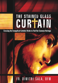 The Stained Glass Curtain: Crossing the Evangelical-Catholic Divide to Find Our Common Heritage - eBook  -     By: Dimitri Sala