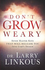 Don't Grow Weary: Seven Master Keys That Will Release You Into God's Design - eBook  -     By: Larry Linkous
