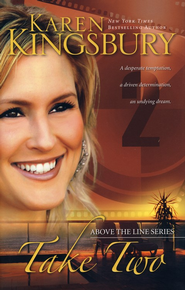 Take Two, Above the Line Series #2   -     By: Karen Kingsbury
