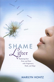 Shame Lifter: Replacing Your Fears and Tears with Forgiveness, Truth, and Hope  -     By: Marilyn Hontz