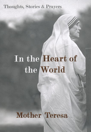 In the Heart of the World: Thoughts, Stories and  Prayers - Mother Teresa  -     Edited By: Becky Benenate     By: Becky Benenate, ed.