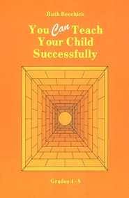 You CAN Teach Your Child Successfully, Hardcover   -     By: Ruth Beechick