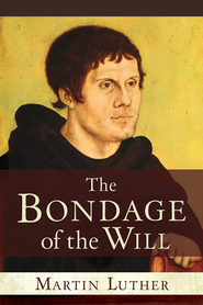 Bondage of the Will - eBook  -     By: Martin Luther