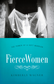 Fierce Women SAMPLER: The Power of a Soft Warrior / New edition - eBook  -     By: Kimberly Wagner