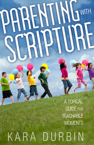Parenting with Scripture SAMPLER: A Topical Guide for Teachable Moments / New edition - eBook  -     By: Kara G. Durbin