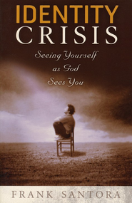 Identity Crisis: Seeing Yourself as God Sees You  -     By: Frank Santora