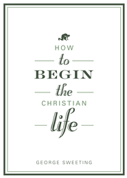How to Begin the Christian Life SAMPLER / New edition - eBook  -     By: George Sweeting