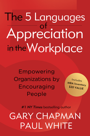 The 5 Languages of Appreciation in the Workplace SAMPLER: Empowering Organizations by Encouraging People / New edition - eBook  -     By: Gary Chapman, Paul White