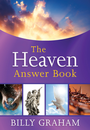 The Heaven Answer Book  -              By: Billy Graham