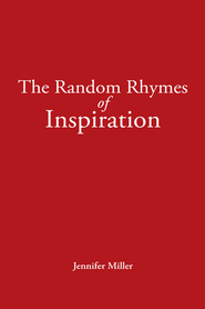 The Random Rhymes of Inspiration - eBook  -     By: Jennifer Miller