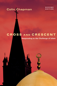 Cross and Crescent: Responding to the Challenge of Islam / Revised - eBook  -     By: Colin G. Chapman
