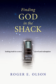Finding God in the Shack: Seeking Truth in a Story of Evil and Redemption - eBook  -     By: Roger E. Olson