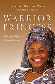 Warrior Princess: Fighting for Life with Courage and Hope - eBook  -     By: Princess Kasune Zulu, Belinda A. Collins