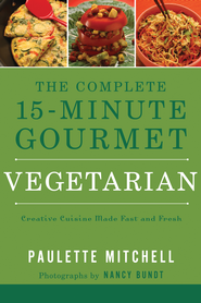 The Complete 15 Minute Gourmet: Vegetarian - eBook  -     By: Paulette Mitchell