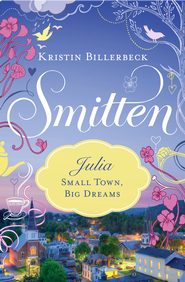 Julia - Small Town, Big Dreams: Smitten Novella Two - eBook  -     By: Kristin Billerbeck