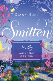 Shelby - You've Got a Friend: Smitten Novella Three - eBook  -     By: Diann Hunt