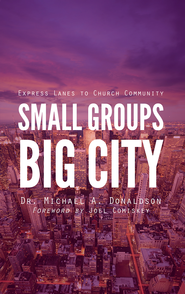 Small Groups, Big City: Express Lanes to Church Community - eBook  -     By: Dr. Michael A. Donaldson