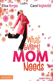 What Every Mom Needs / New edition - eBook  -     By: Elisa Morgan, Carol Kuykendall