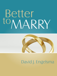 Better to Marry - eBook  -     By: David J. Engelsma