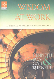 Wisdom at Work: A Biblical Approach to the Workplace   -     By: Kenneth Boa, Gail Burnett