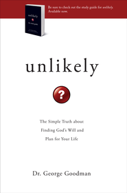 Unlikely: The Simple Truth about Finding God's Will and Plan for Your Life - eBook  -     By: George Goodman