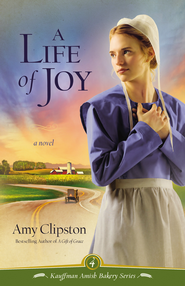 A Life of Joy, Kauffman Amish Bakery Series #4   -              By: Amy Clipston