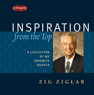 Inspiration from the Top: A Collection of My Favorite Quotes  -     By: Zig Ziglar