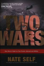 Two Wars: One Hero's Fight on Two Fronts--Abroad and Within  -              By: Nate Self