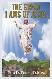 The Great I Ams of Jesus - eBook  -     By: Tom D. Fritts