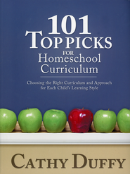101 Top Picks for Homeschool Curriculum: Choosing the Right Curriculum and Approach for Each Child's Learning Style  -              By: Cathy Duffy