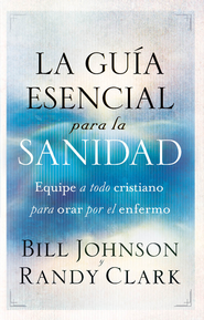 La Guía Esencial para la Sanidad, eLibro  (The Essential Guide to Healing, eBook)  -     By: Bill Johnson, Randy Clark