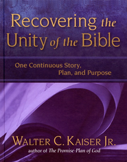 Recovering the Unity of the Bible: One Continuous Story, Plan, and Purpose  -              By: Walter C. Kaiser Jr.