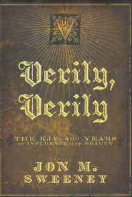 Verily, Verily: The KJV--400 Years of Influence and Beauty  -     By: Jon Sweeney