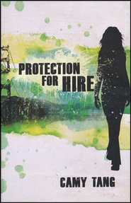 Protection for Hire, Protection for Hire Series #1   -     By: Camy Tang