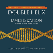 The Double Helix: Annotated and Illustrated by Alexander Gann and Ja - eBook  -     By: James D. Watson