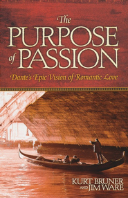 The Purpose of Passion: Dante's Epic Vision for   Romantic Love  -     By: Kurt Bruner, Jim Ware