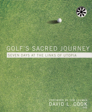 Golf's Sacred Journey: Seven Days at the Links of Utopia, Unabridged  -     By: David L. Cook Ph.D.