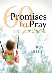 60 Promises to Pray over Your Children - eBook  -     By: Roy Lessin
