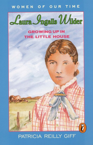 Laura Ingalls Wilder, Growing Up in the Little House: Women of Our Time Series  -     By: Patricia Giff, Eileen McKeating
