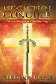 Defeat. Dethrone. Conquer.: Supreme Strategies for Victorious Living - eBook  -     By: Medina Isiah