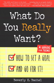 What Do You Really Want? A Guide for Teens   -     By: Beverly K Bachel
