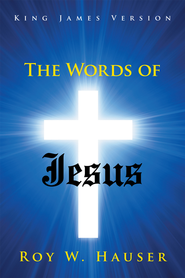 The Words of Jesus: King James Version - eBook  -     By: Roy Hauser