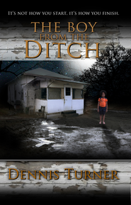 The Boy from the Ditch - eBook  -     By: Dennis Turner